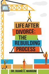 Life After Divorce: The Rebuilding Process