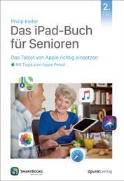 Das iPad-Buch für Senioren - Das Tablet von Apple richtig einsetzen – mit Tipps zum Apple Pencil