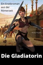 Die Gladiatorin - Ein Erotikroman aus der Römerzeit