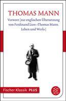 Thomas Mann: Vorwort [zur englischen Übersetzung von Ferdinand Lion »Thomas Mann. Leben und Werk«]