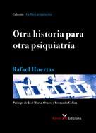Rafael Huertas: Otra historia para otra psiquiatría