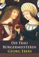 Georg Ebers: Die Frau Bürgermeisterin - historischer Roman