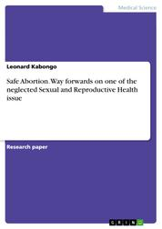 Safe Abortion. Way forwards on one of the neglected Sexual and Reproductive Health issue