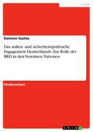 Daimien Szalies: Das außen- und sicherheitspolitische Engagement Deutschlands. Zur Rolle der BRD in den Vereinten Nationen