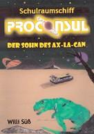 Willi Süß: Schulraumschiff Proconsul