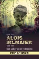 Egon M. Binder: Alois Irlmaier 1894-1959