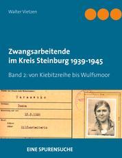 Zwangsarbeitende im Kreis Steinburg 1939-1945 - eine Spurensuche - Band 2 von Kiebitzreihe bis Wulfsmoor