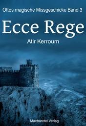 Ecce Rege - Ottos magische Missgeschicke Band 3