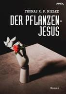Thomas R. P. Mielke: DER PFLANZEN-JESUS