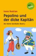 Irene Rodrian: Der kleine Seeräuber - Band 3: Pepolino und der dicke Kapitän