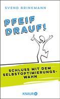 Svend Brinkmann: Pfeif drauf! ★★★