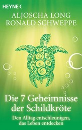 Die 7 Geheimnisse der Schildkröte - Den Alltag entschleunigen, das Leben entdecken