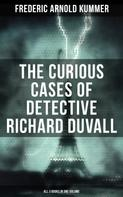 Frederic Arnold Kummer: The Curious Cases of Detective Richard Duvall (All 3 Books in One Volume)