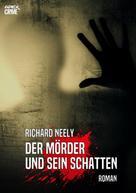 Richard Neely: DER MÖRDER UND SEIN SCHATTEN
