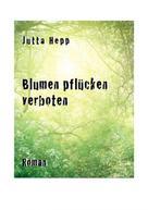 Jutta Hepp: Blumen pflücken verboten ★★★★★