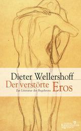 Der verstörte Eros - Zur Literatur des Begehrens