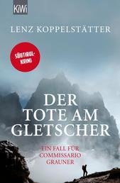 Der Tote am Gletscher - Ein Fall für Commissario Grauner
