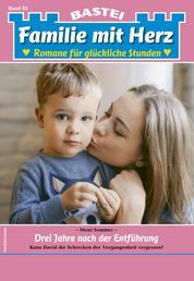 Familie mit Herz 85 - Familienroman - Drei Jahre nach der Entführung