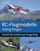 Thomas Riegler: RC-Flugmodelle richtig fliegen