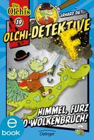 Erhard Dietl: Olchi-Detektive. Himmel, Furz und Wolkenbruch!