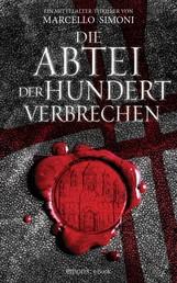 Die Abtei der hundert Verbrechen - Ein Mittelalter-Thriller