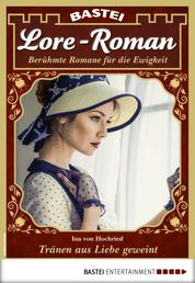 Lore-Roman 76 - Liebesroman - Tränen aus Liebe geweint