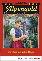 Alpengold 263 - Heimatroman - Die Magd aus gutem Hause