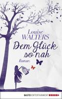 Louise Walters: Dem Glück so nah ★★★★