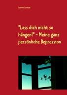 """Sabrina Lornsen: """"Lass dich nicht so hängen"""" - meine ganz persönliche Depression"""