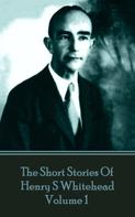 Henry S Whitehead: The Short Stories Of Henry S Whitehead - Volume 1