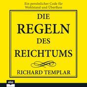 Die Regeln des Reichtums - Ein persönlicher Code für Wohlstand und Überfluss (Ungekürzt)