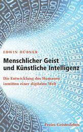 Menschlicher Geist und Künstliche Intelligenz - Die Entwicklung des Humanen inmitten einer digitalen Welt