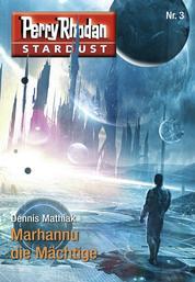 Stardust 3: Marhannu die Mächtige - Perry Rhodan Miniserie