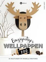 Einzigartiger Wellpappen-Zoo - 30 Anleitungen für originelle Kreationen