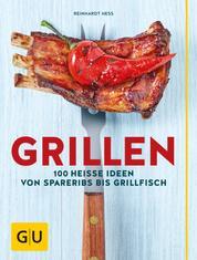 Grillen - 100 heiße Ideen von Spareribs bis Grillfisch