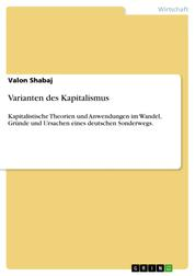 Varianten des Kapitalismus - Kapitalistische Theorien und Anwendungen im Wandel, Gründe und Ursachen eines deutschen Sonderwegs.
