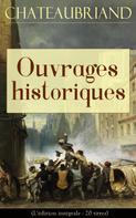 François-René de Chateaubriand: Chateaubriand: Ouvrages historiques (L'édition intégrale - 20 titres)
