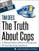 Tim Dees: The Truth About Cops: A Retired Police Officer's Answers to All Your Burning Questions