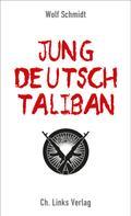 Wolf Schmidt: Jung, deutsch, Taliban ★★★★