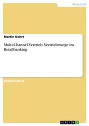 Multi-Channel-Vertrieb. Vertriebswege im Retailbanking