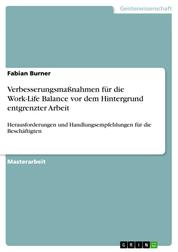 Verbesserungsmaßnahmen für die Work-Life Balance vor dem Hintergrund entgrenzter Arbeit - Herausforderungen und Handlungsempfehlungen für die Beschäftigten