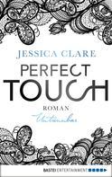 Jessica Clare: Perfect Touch - Untrennbar ★★★★