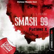Patient X - Smash99, Folge 3 (Ungekürzt)
