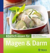 Köstlich essen für Magen & Darm - Über 90 Rezepte: schonend und bekömmlich