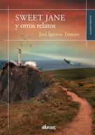 José Ignacio Tamayo: Sweet Jane y otros relatos