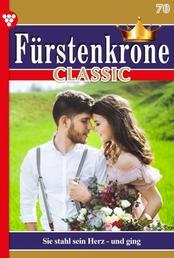 Fürstenkrone Classic 70 – Adelsroman - Sie stahl sein Herz - und ging