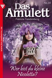 Das Amulett 20 – Liebesroman - Wer bist du, kleine Nicoletta?