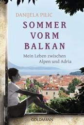 Sommer vorm Balkan - Mein Leben zwischen Alpen und Adria