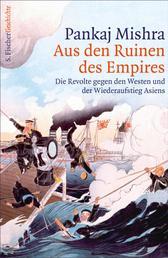 Aus den Ruinen des Empires - Die Revolte gegen den Westen und der Wiederaufstieg Asiens