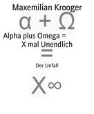 Maxemilian Krooger: Alpha plus Omega = X mal Unendlich